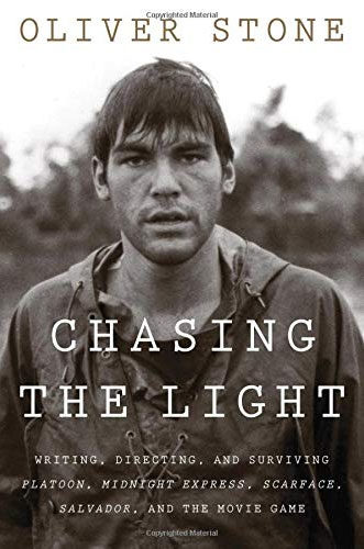 Chasing the Light: Writing, Directing, and Surviving Platoon, Midnight Express, Scarface, Salvador, and the Movie Game by Oliver Stone