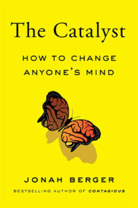 The Catalyst: How to Change Anyone's Mind by Jonah Berger