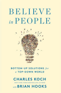 Believe in People: Bottom-Up Solutions for a Top-Down World by Charles G. Koch and Brian Hooks