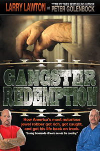 Gangster Redemption: How America's Most Notorious Jewel Robber Got Rich, Got Caught, and Got His Life Back on Track by Larry Lawton and Peter Golenbock