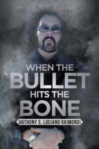 When the Bullet Hits the Bone by Anthony S. Luciano Raimondi