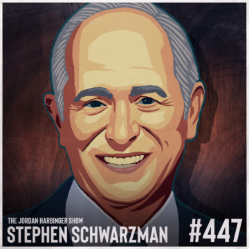 447: Stephen Schwarzman   Lessons in the Pursuit of Excellence