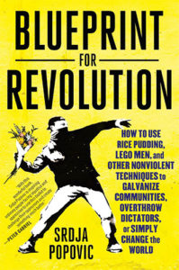 Blueprint for Revolution: How to Use Rice Pudding, Lego Men, and Other Nonviolent Techniques to Galvanize Communities, Overthrow Dictators, or Simply Change the Worldby Srdja Popovic and Matthew Miller