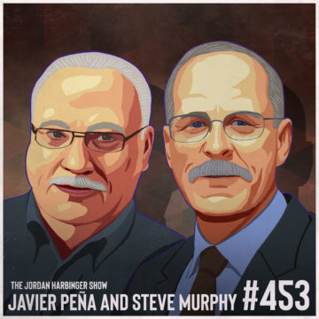 453: Javier Peña and Steve Murphy | Taking Down Pablo Escobar