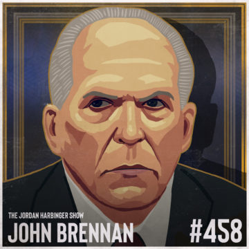 458: John Brennan | An Undaunted Fight Against America's Enemies