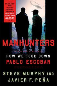 Manhunters: How We Took Down Pablo Escobar by Steve Murphy and Javier Peña