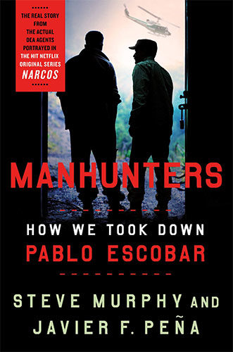 Manhunters: How We Took Down Pablo Escobar by Steve Murphy and Javier Peña