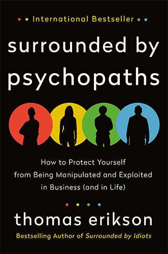 Surrounded by Psychopaths: How to Protect Yourself from Being Manipulated and Exploited in Business by Thomas Erikson