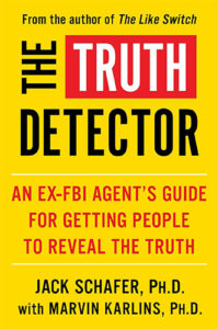 The Truth Detector: An Ex-FBI Agent's Guide for Getting People to Reveal the Truth by Jack Schafer and Marvin Karlins