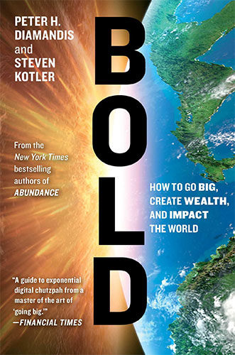 Bold: How to Go Big, Create Wealth, and Impact the World by Peter H. Diamandis and Steven Kotler