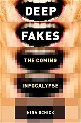 Deepfakes: The Coming Infocalypse by Nina Schick