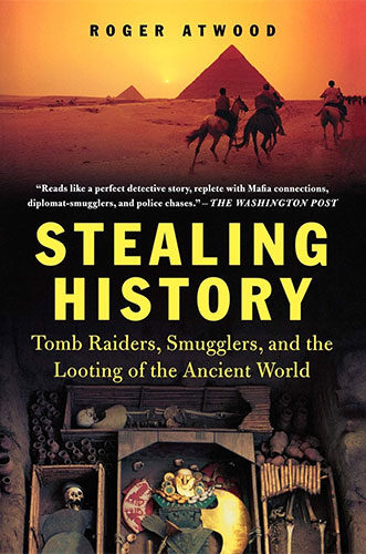 Stealing History: Tomb Raiders, Smugglers, and the Looting of the Ancient World by Roger Atwood