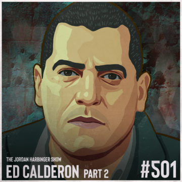 501: Ed Calderon | Survival Secrets of a Drug War Veteran Part Two