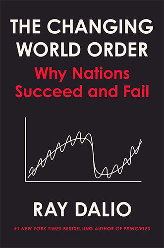 The Changing World Order: Why Nations Succeed and Fail by Ray Dalio