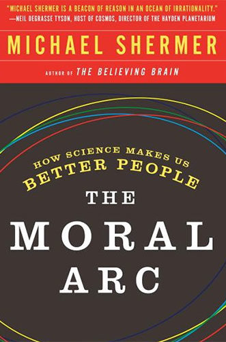 The Moral Arc: How Science Makes Us Better Peopleby Michael Shermer
