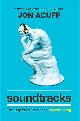Soundtracks: The Surprising Solution to Overthinking by Jon Acuff