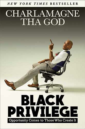Black Privilege: Opportunity Comes to Those Who Create It by Charlamagne Tha God