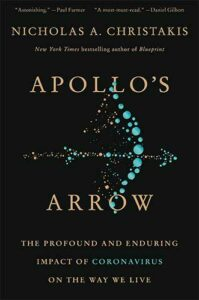Apollo's Arrow: The Profound and Enduring Impact of Coronavirus on the Way We Live by Nicholas A. Christakis