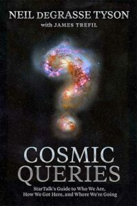 Cosmic Queries: StarTalk's Guide to Who We Are, How We Got Here, and Where We're Going by Neil deGrasse Tyson and James Trefil