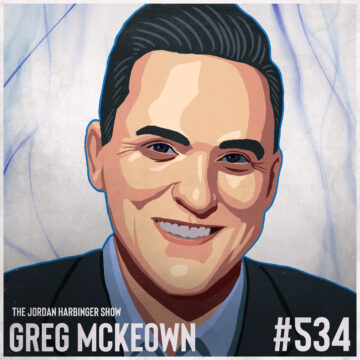 534: Greg McKeown | How to Make What Matters Effortless