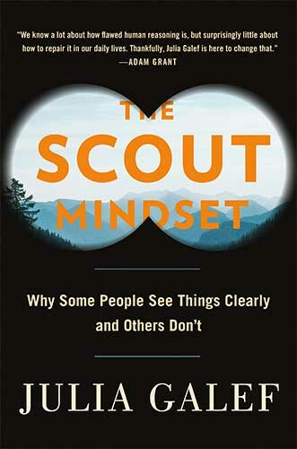 The Scout Mindset: Why Some People See Things Clearly and Others Don't by Julia Galef