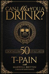 Can I Mix You a Drink? by T-Pain, Maxwell Britten, and Kathy Iandoli
