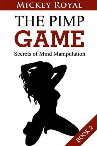 The Pimp Guide: Secrets of Mind Manipulation (The Pimp Game Book 2) by Mickey Royal