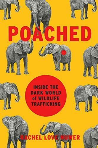 Poached: Inside the Dark World of Wildlife Trafficking by Rachel Love Nuwer