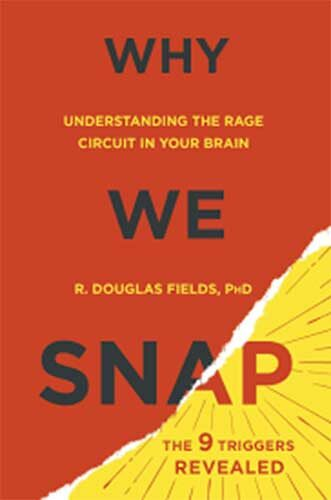 Why We Snap: Understanding the Rage Circuit in Your Brain by R. Douglas Fields