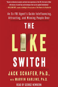 The Like Switch: An Ex-FBI Agent's Guide to Influencing, Attracting, and Winning People Over by Jack Schafer and Marvin Karlins