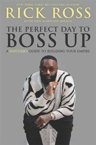 The Perfect Day to Boss Up: A Hustler's Guide to Building Your Empire by Rick Ross and Neil Martinez-Belkin