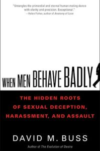 When Men Behave Badly: The Hidden Roots of Sexual Deception, Harassment, and Assault by David M. Buss